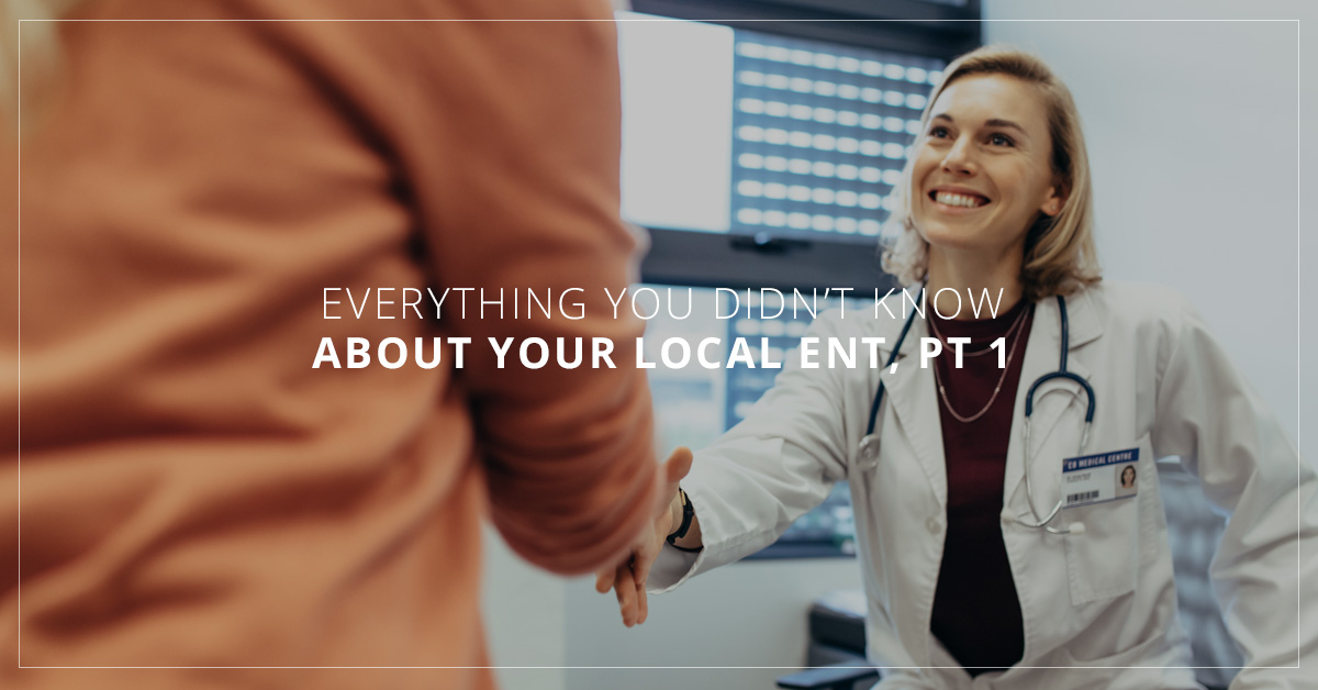 Everything You Didn't Know About Your Local ENT, Pt 1